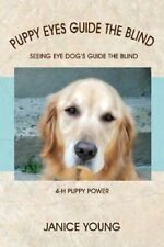 Puppy Eyes Guide the Blind: Seeing Eye Dog's Gu. Young, Janice.#
