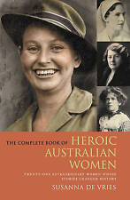 The Complete Book of Heroic Australian Women - Susanna Devries