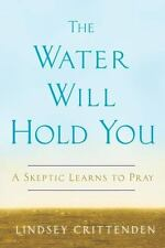 The Water Will Hold You: A Skeptic Learns to Pray HARDCOVER LINDSEY CRITTENDEN