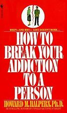 How to Break Your Addiction to a Person: When and Why Love Doesn't Work, and Wha