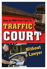 How to Win Your Case in Traffic Court Without a Lawyer by Janet Traken (2010,...