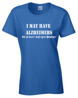I May Have Alzheimers Womens funny T Shirt  rude offensive joke ladies gift