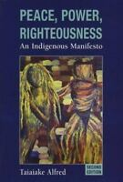 Peace, Power, Righteousness : An Indigenous Manifesto Taiaiake Alfred