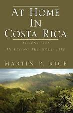 At Home in Costa Rica : Adventures in Living the Good Life by Martin P. Rice...