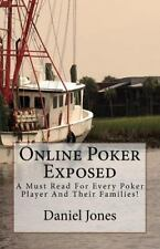 Online Poker Exposed : A Must Read for Every Poker Player and Their Families...