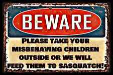 *PLEASE TAKE MISBEHAVING KIDS OUTSIDE* SIGN 8X12 OPEN CLOSED SASQUATCH BIGFOOT