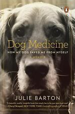 Dog Medicine : How My Dog Saved Me from Myself by Julie Barton (2016, Paperback)