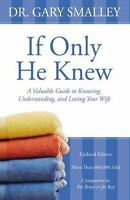 If Only He Knew: A Valuable Guide to Knowing, Understanding, and Loving Your Wif