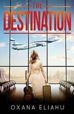 The Destination by Oxana Eliahu (2016, Paperback)