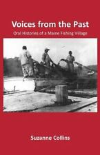 Voices from the Past : Oral Histories of a Maine Fishing Village by Suzanne...