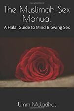 The Muslimah Sex Manual: A Halal Guide to Mind Blowing Sex NEW BOOK