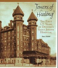 First 125 Years Denver's Saint Joseph Hospital-Towers Of Healing-First 125 Years