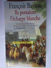 Ils portaient l écharpe blanche L aventure des premiers réformés François  Bayrou 37cd06581ac