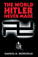 THE WORLD HITLER NEVER MADE : ALTERNATE HISTORY AND THE MEMORY OF NARZISM