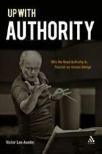 Up with Authority : Why We Need Authority to Flourish as Human Beings by...