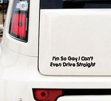 I'M SO GAY I CAN'T EVEN DRIVE STRAIGHT Funny Car/Bumper/Window JDM EURO Sticker
