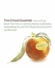 The Ethical Gourmet- How to Enjoy Great Food That is Humanely Raised, by Jay Wei
