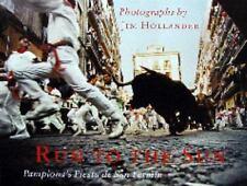 Run To The Sun - Pamplona's Fiesta de San Fermin by Hollander, Jim. 978097207780