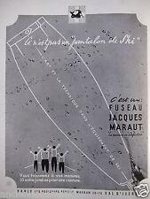 PUBLICITÉ 1948 C'EST UN FUSEAU JACQUES MARAUT ÉQUIPEMENT DE SKI - ADVERTISING