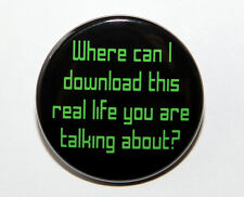 """WHERE CAN I  DOWNLOAD THIS REAL LIFE - Button Pinback Badge 1.5"""""""