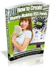 HOW TO CREATE A MONEY-MAKING RSS FEEDS PDF EBOOK FREE SHIPPING RESALE RIGHTS
