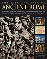 The Rise and Fall of Ancient Rome: An Illustrated Military and Political Histor