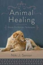 Animal Healing Hands On Holistic Techniques by Niki J. Senior 9780738757773