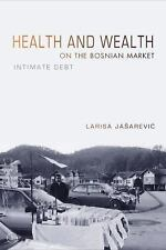 Health and Wealth on the Bosnian Market : Intimate Debt by Larisa Jasarevic...