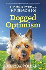 Dogged Optimism: Lessons in Joy from a Disaster-Prone Dog. Pollard, Belinda.#