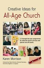 Creative Ideas for All-Age Church : 12 Through-the-Year Programmes for...