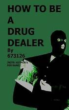 NEW How to be a Drug Dealer by 673126