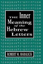 NEW Inner Meaning of the Hebrew Letters by Robert M. Haralick