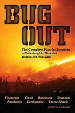 Bug Out : The Complete Plan for Escaping a Catastrophic Disaster Before It's Too