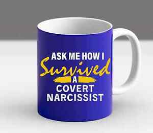 Ask Me How I Survived A Covert Narcissist Quote Friends Gift Trendy Mug