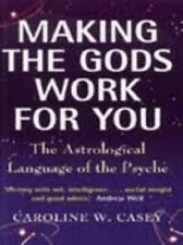 Making The Gods Work For You: Astrological Lang... by Casey, Caroline 0749919248