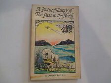 1967 A Picture History Of The Pass To The North Sam Hill Ray S.J. paperback VG