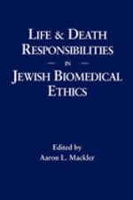 Life and Death Responsibilities in Jewish Biomedical Ethics by Aaron L Mackler