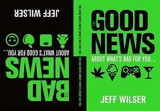 The Good News About What's Bad for You . . . The Bad News About What's Good for