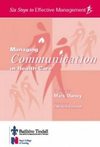 Managing Communication in Health Care: Six Steps to... by Darley, Mark Paperback