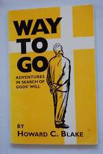 Way To Go: Adventures in Search of God's Will by Howard C. Blake