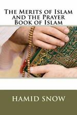 The Merits of Islam and the Prayer Book of Islam by Hamid Snow and Muhammed...