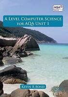 A Level Computer Science for AQA Unit 1 by Bond, Kevin Roy, Paperback Book, New,