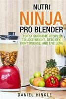 Nutri Ninja Pro Blender : Top 51 Smoothie Recipes to Lose Weight, Detoxify, F...