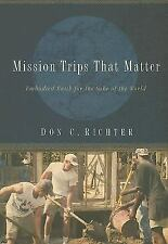 Mission Trips That Matter : Embodied Faith for the Sake of the World by Don...
