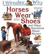 I Wonder Why Horses Wear Shoes: And Other Questions About Horses, Gaff, Jackie,