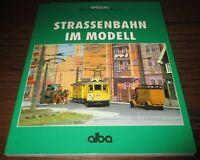 Alba Modellbahn-Praxis - Strassenbahn im Modell