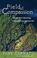 Field of Compassion: How the New Cosmology Is Transforming Spiritual Life: By...