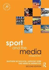 Sport and the Media : Managing the Nexus: By Nicholson, Matthew Kerr, Anthony...