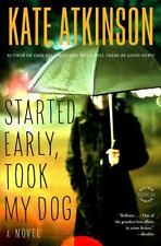 Started Early, Took My Dog: A Novel (Jackson Brodie) by Atkinson, Kate
