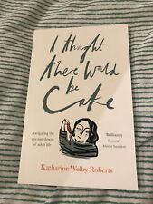 I thought there would be cake by Katharine Welby-Roberts (Paperback) Great Value